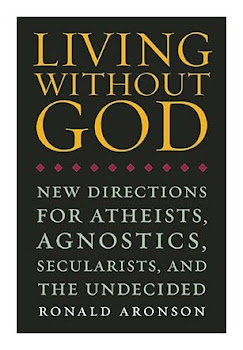 """Living without God"" - New directions for atheists, agnostics, secularists, and the undecided."