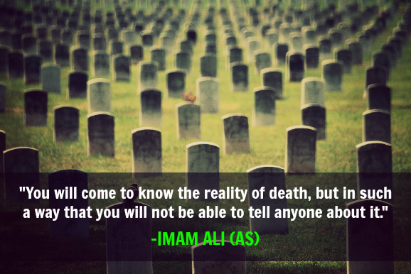 You will come to know the reality of death, but in such a way that you will not be able to tell anyone about it.
