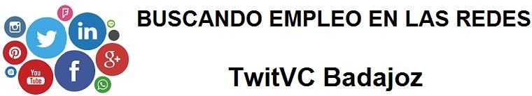 TwitVC Badajoz. Ofertas de empleo, Facebook, LinkedIn, Twitter, Infojobs, bolsa de trabajo, cursos