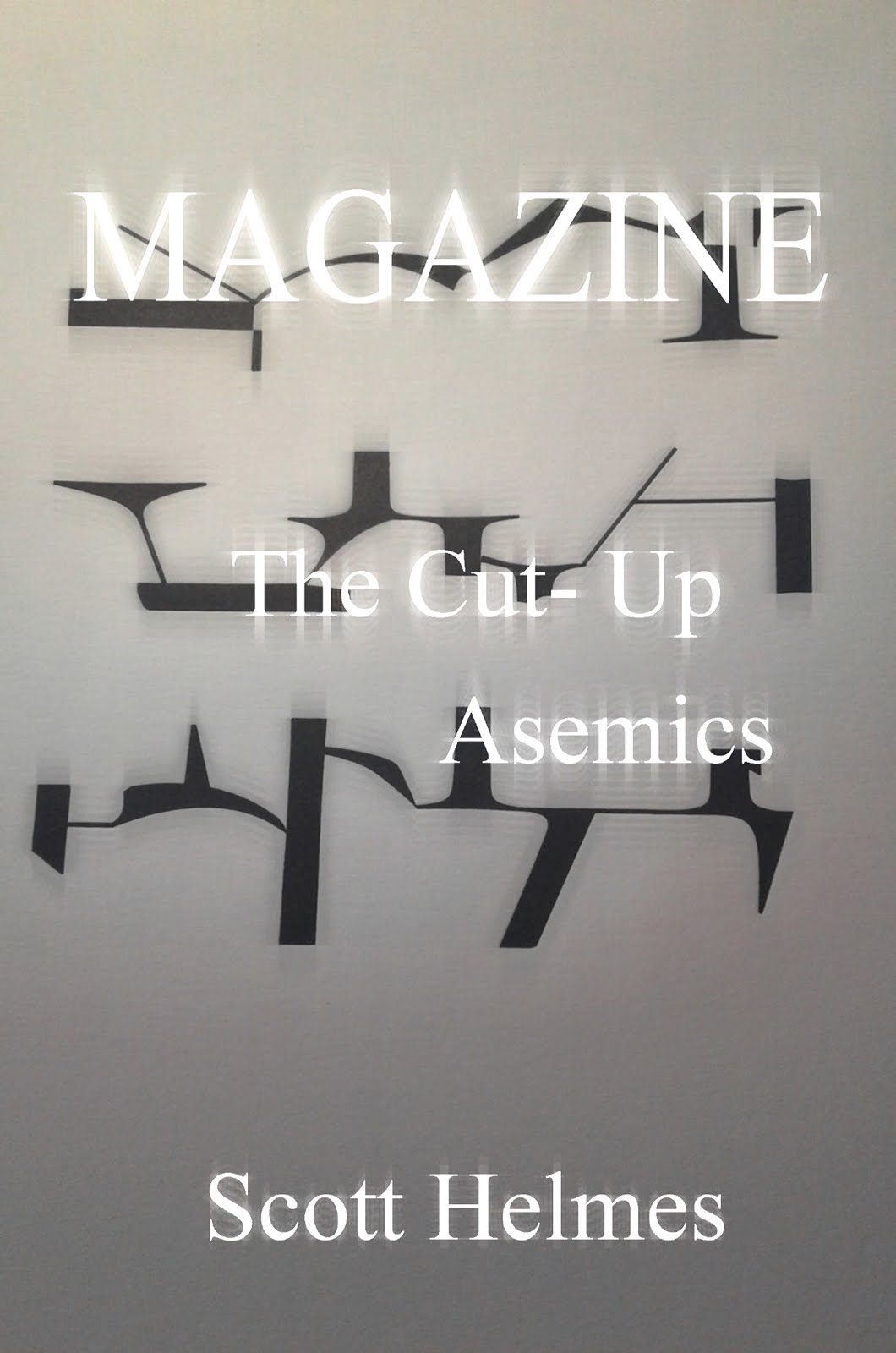 Coming Soon in November of 2019! Magazine: The Cut-Up Asemics by Scott Helmes