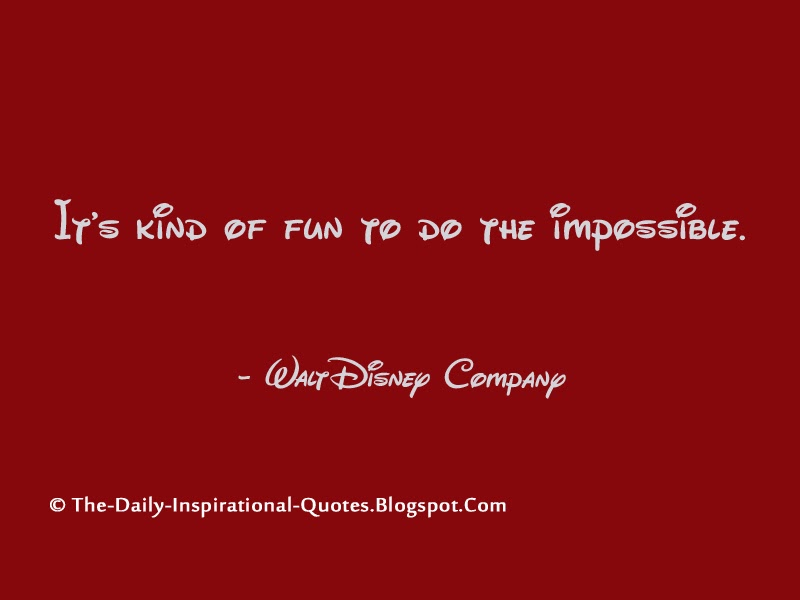 It's kind of fun to do the impossible. - Walt Disney Company