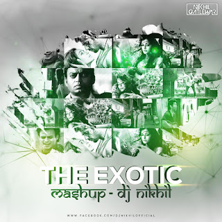 The-Exotic-Mashup-Dj-NIKhil-Download-Latest-Indian-Djs-Remix-Mp3-Songs