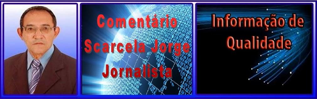 Comentário Scarcela Jorge Jornalista