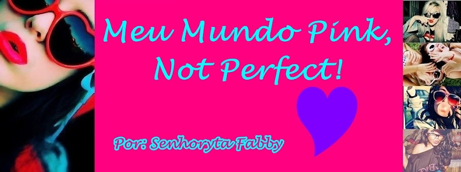 Meu Mundo Pink, Not Perfect!