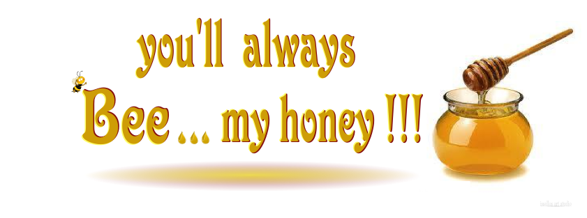 you'll always bee...my honey!!!