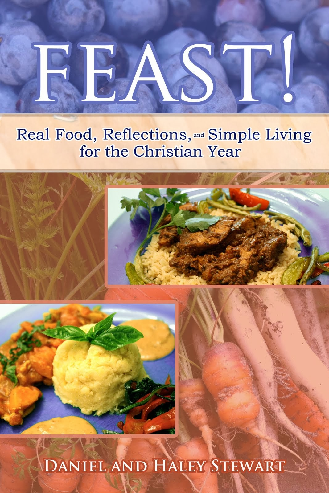 Feast! Real Food, Reflections, and Simple Living for the Christian Year