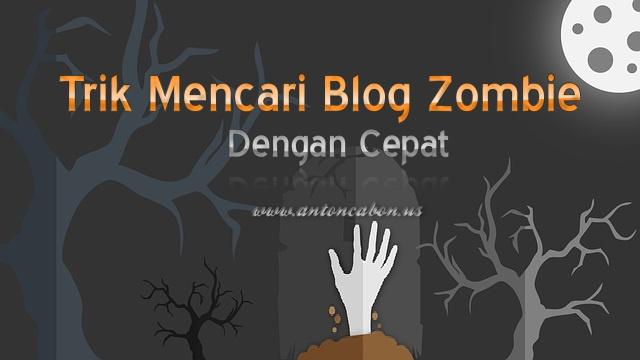 Trik Mencari Blog Zombie Dengan Cepat