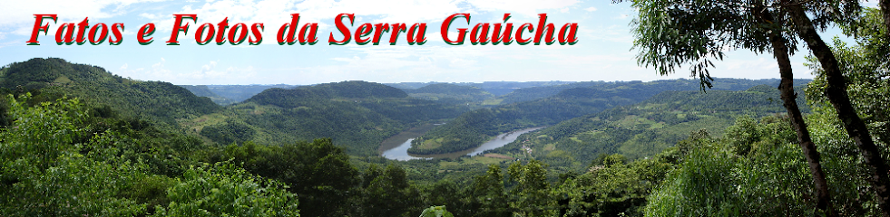 FATOS E FOTOS DA SERRA GAÚCHA