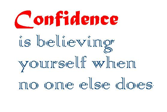 Confidence is not being proud of yourself it is about believing in    Quotes For Girls About Confidence