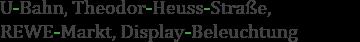 Kopplungsstrich: U-Bahn, Theodor-Heuss-Straße, REWE-Markt, Display-Beleuchtung