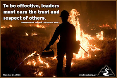 To be effective, leaders must earn the trust and respect of others. –Leading in the Wildland Fire Service, page 5