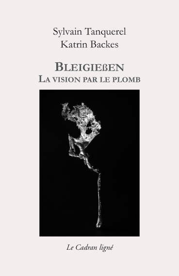 Sylvain Tanquerel & Katrin Backes, Bleigiessen : la vision par le plomb