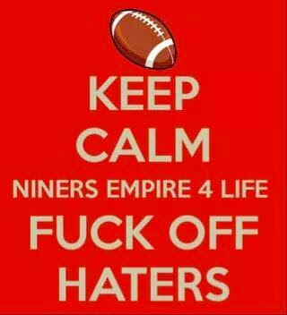 keep calm niners empire 4 life fuck off haters