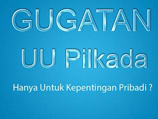 Gugatan UU Pilkada Hanya Untuk Kepentingan Pribadi afdoli simalungun indonesia