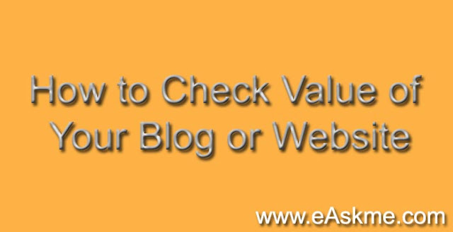 How to Check Value of Your Blog or Website : eAskme