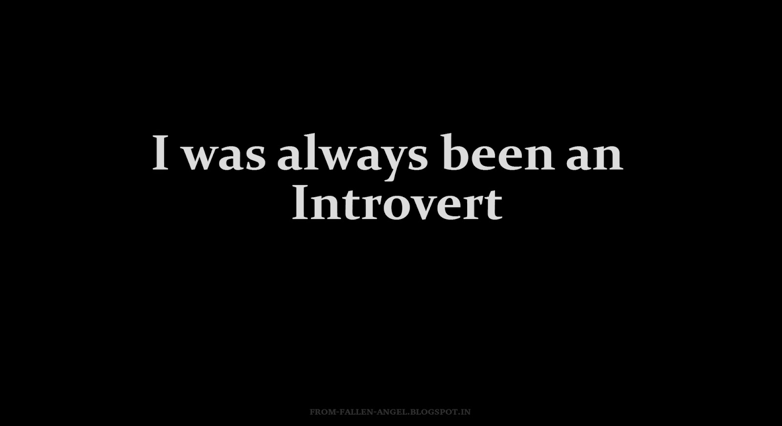 I was always been an introvert