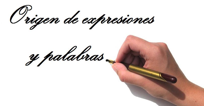 Origen de expresiones y palabras