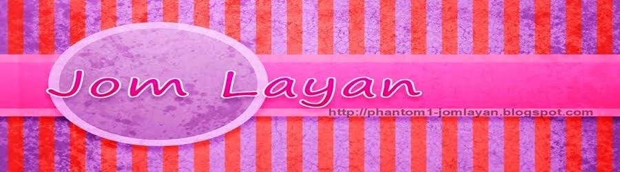 Jom Layan..!!!