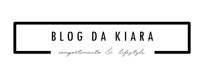 Blog da Kiara | Comportamento & Lifestyle