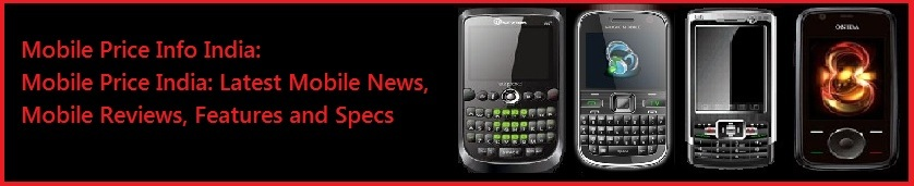 Mobile Price India: Latest Mobile News, Mobile Reviews, Features and Specs