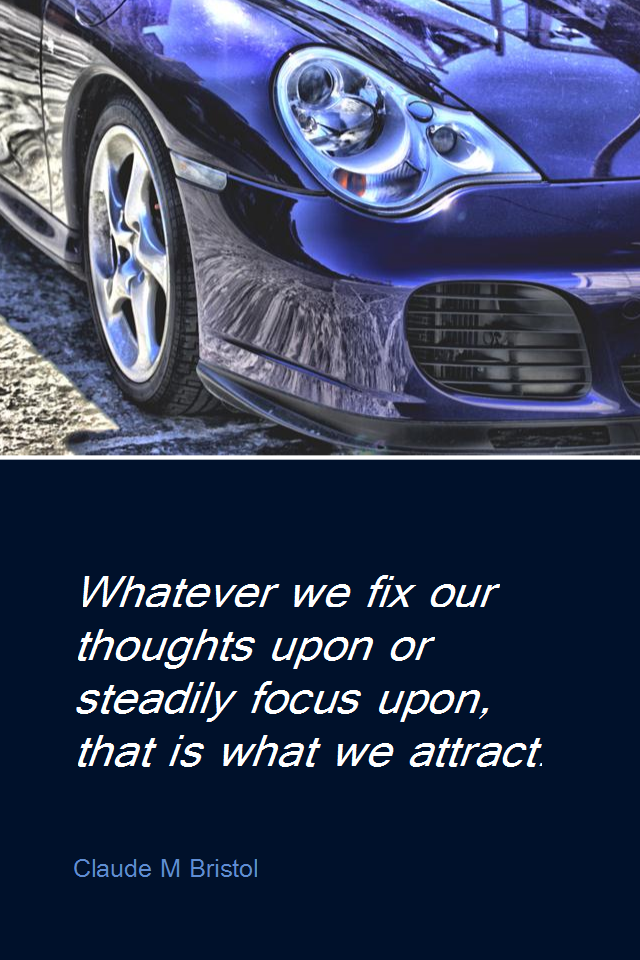 visual quote - image quotation for LAW OF ATTRACTION - Whatever we fix our thoughts upon or steadily focus upon, that is what we attract. - Claude M Bristol