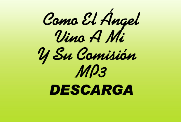Como El Ángel Vino A Mi Y Su Comisión MP3