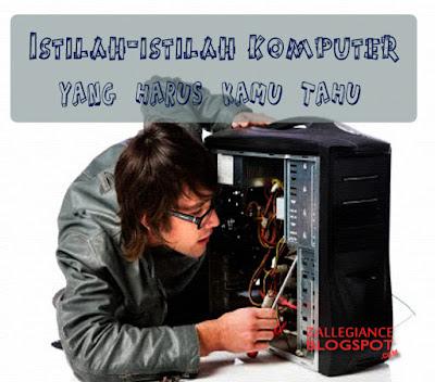 Istilah Istilah Komputer Yang Harus Kamu Tahu