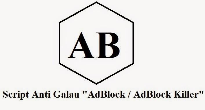 Cara memasang Script Anti Galau AdBlock  AdBlock Killer