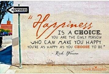 """Happiness is a choice. You are the only person who can make you happy. You're as happy as you choose to be."" ~ Rick Warren; Picture of a street sign labeled happiness pointing to the left."