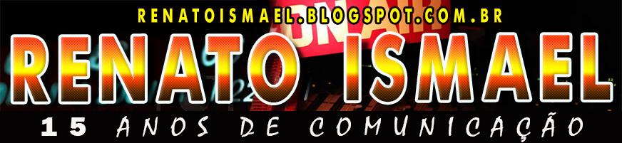 RENATO ISMAEL 15 ANOS DE COMUNICAÇÃO