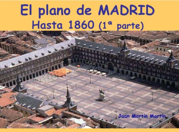 El plano urbano de Madrid hasta 1860 (1ª parte ). Comentario