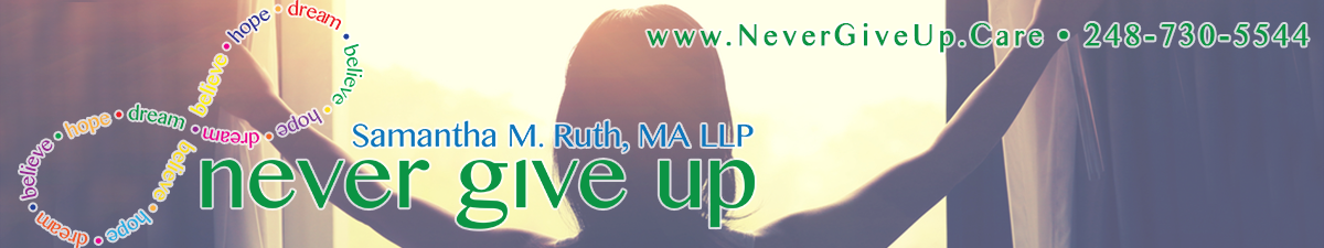 Never Give Up - Samantha M Ruth, MA LLP