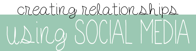Creating Relationships Using Social Media