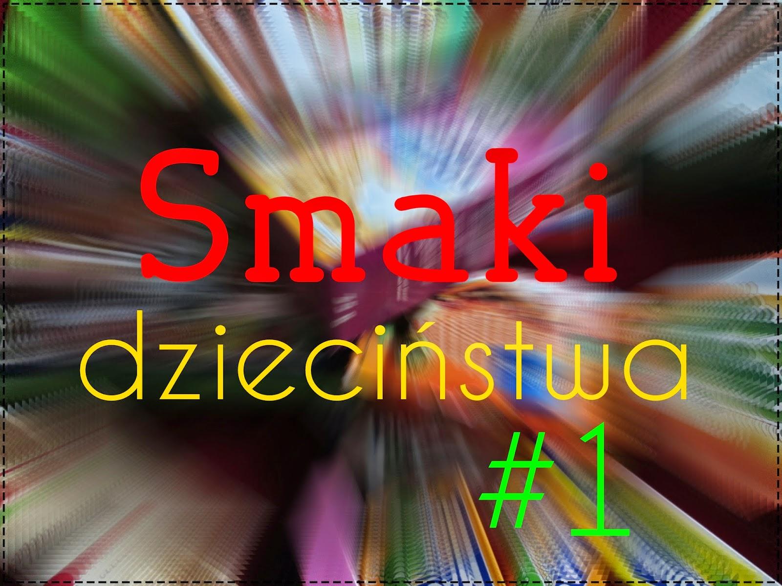 SMAKI DZIECIŃSTWA #1