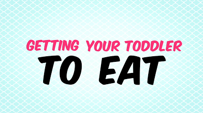Advice on getting your toddler to eat.