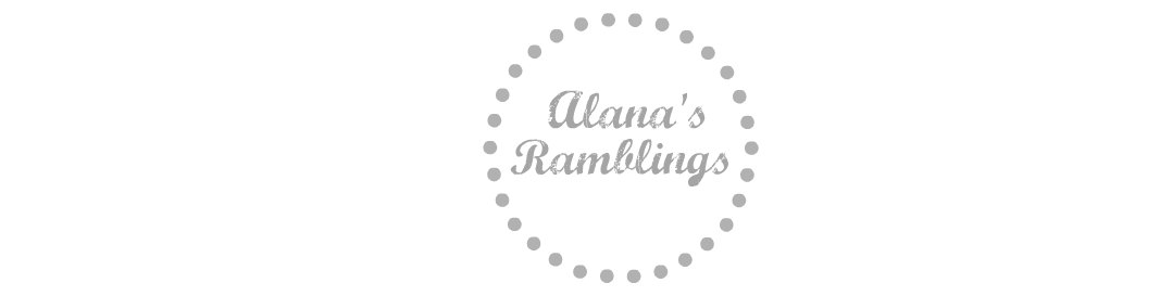 Alana&#39;s Ramblings