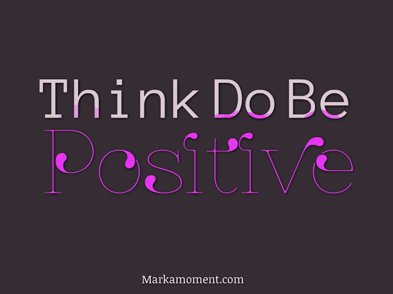 Be Positive Quotes, Be Positive, Be Positive Tips, Live Positive.