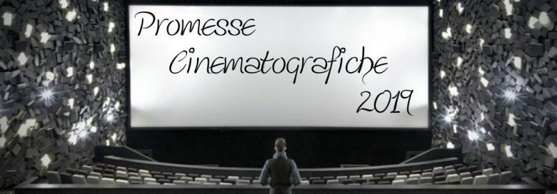 La Promessa 2019, ovvero i film che vorrei vedere entro l'anno