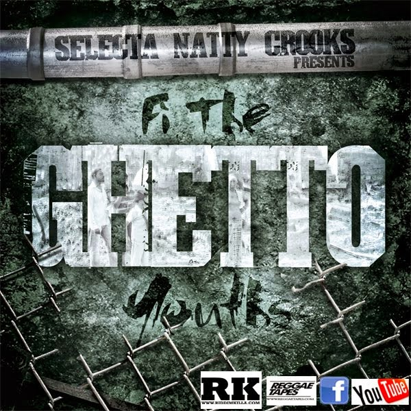 Selecta Natty Crooks - Fi The Ghetto Youths Dubplate Mix Vol.1 - 2012 - - 100% dubplate Mixtape
