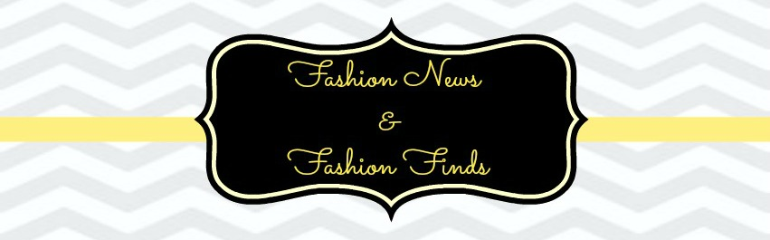 **Fashion News**Fashion Finds**