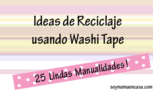 ideas de reciclaje y manualidades con Washi Tape recycling recycle