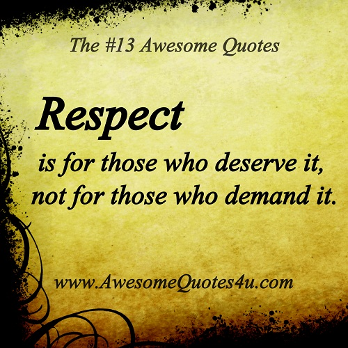 give respect and take respect I believe that respect is one of the most important things in the whole world because it is one of the morals i have to follow because if i want respect i need to give respect.