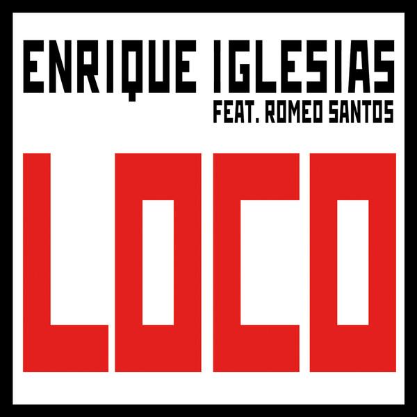 Loco by Enrique Iglesias (Ft. Romeo Santos)