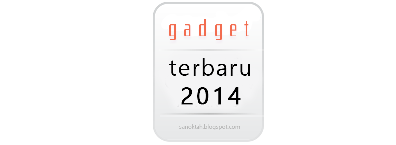 Gadget Terbaru 2014