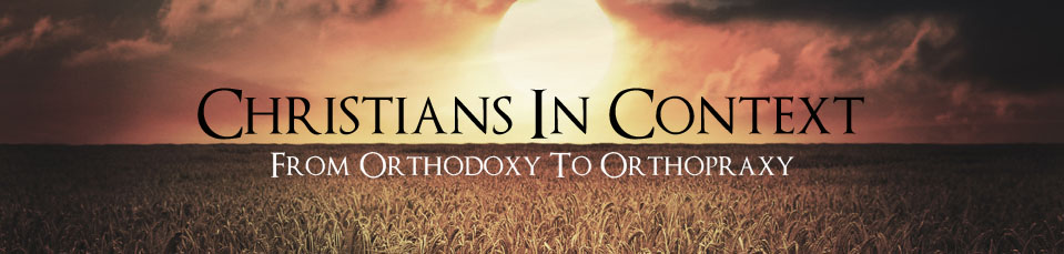 Christians in Context: from orthodoxy to orthopraxy.