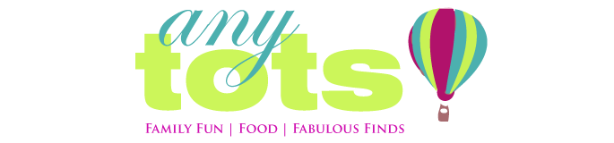 AnyTots | Family Fun, Food & Fabulous Finds