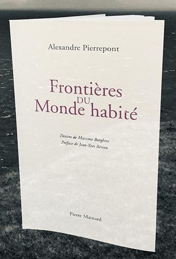Alexandre PIERREPONT, FRONTIÈRES DU MONDE HABITÉ, Pierre MAINARD Éditeur, 2018