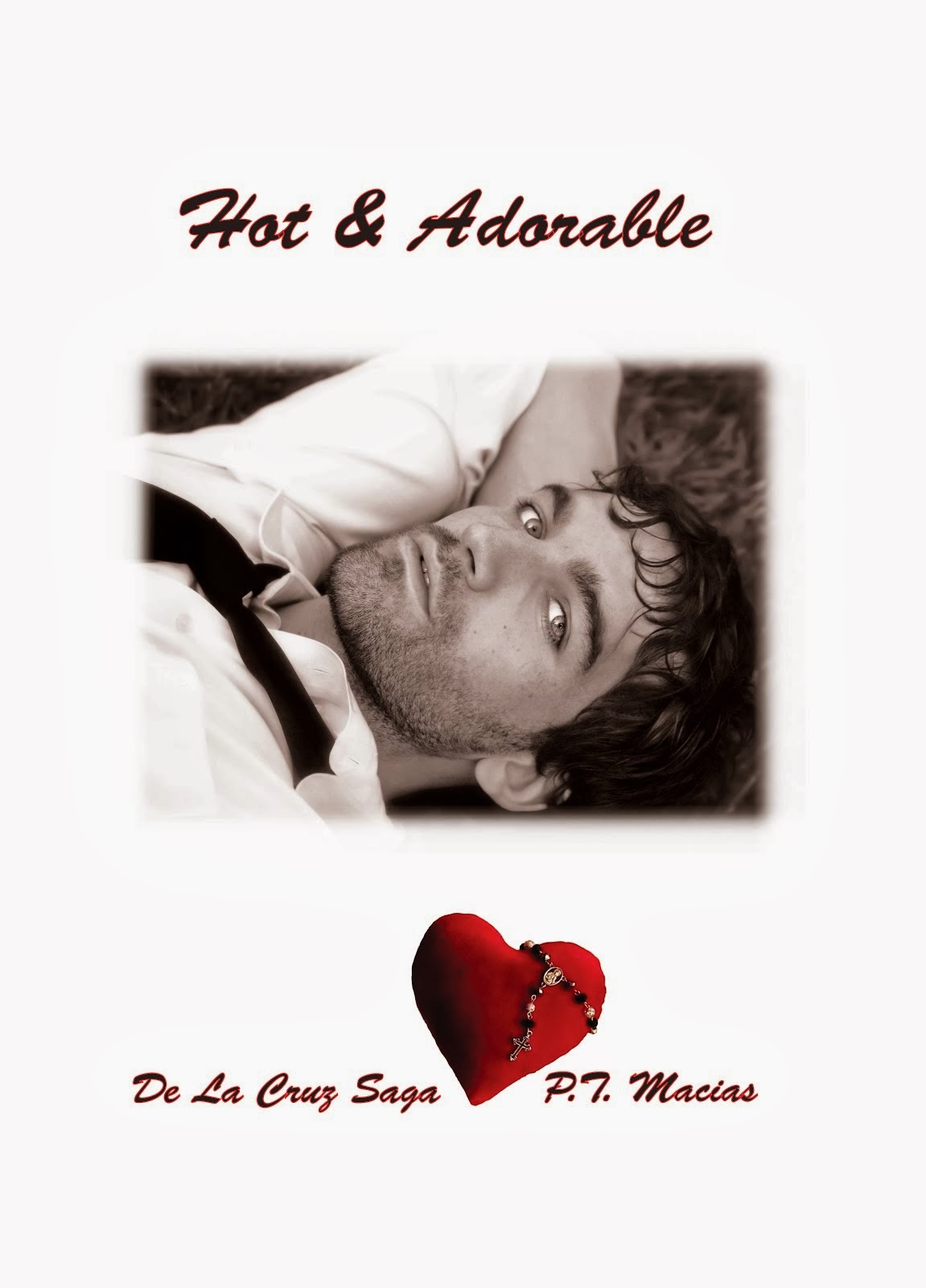 Hot & Adorable, De La Cruz Saga By P.T. Macias
