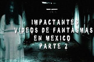 Impactantes Vídeos de Fantasmas en México Parte 2