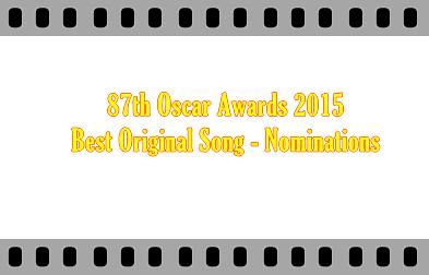 87th Oscar 2015 Best Original Song Nominations